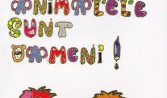 Cartea Si animalele sunt oameni! – Alexandru Musina (download, pret, reducere)