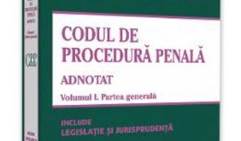 Cartea Codul de procedura penala adnotat Vol.1. Partea generala – Voicu-Ionel Puscasu, Cristinel Ghigheci (download, pret, reducere)