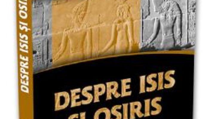 Cartea Despre Isis si Osiris – Plutarh (download, pret, reducere)
