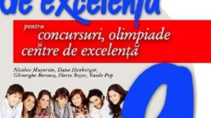 Cartea Matematica de excelenta – Clasa 9 – Pentru concursuri, olimpiade si centre de excelenta – Nicolae Musu (download, pret, reducere)