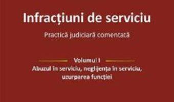 Cartea Infractiuni de serviciu Vol.1: Abuzul in serviciu, neglijenta in serviciu, uzurparea functiei – Vasile Coman (download, pret, reducere)