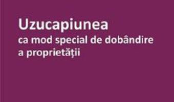 Cartea Uzucapiunea ca mod special de dobandire a proprietatii – Claudiu Ignat (download, pret, reducere)