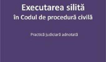 Cartea Executarea silita in Codul de procedura civila – Ruxandra Sirghi (download, pret, reducere)
