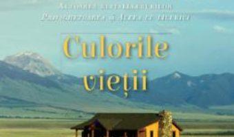 Cartea Culorile vietii – Kristin Hannah (download, pret, reducere)