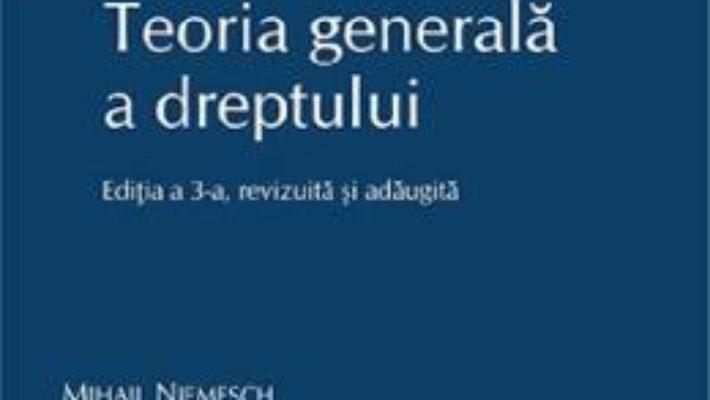 Cartea Teoria generala a dreptului Ed.3 – Mihail Niemesch (download, pret, reducere)
