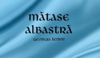 Cartea Matase albastra – Georgia Lemni (download, pret, reducere)