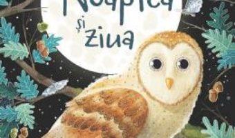 Cartea Noaptea si ziua. Descopar lumea – Emily Bone (download, pret, reducere)