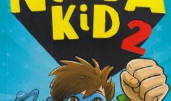 Cartea Ninja Kid 2 – Anh Do, Jeremy Ley (download, pret, reducere)