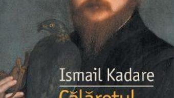 Cartea Calaretul cu soim – Ismail Kadare (download, pret, reducere)