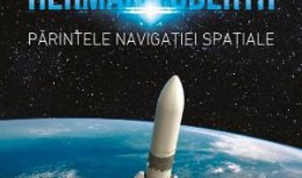 Cartea Hermann Oberth. Parintele navigatiei spatiale – Hans Barth (download, pret, reducere)