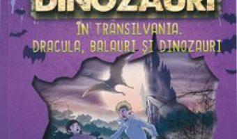 Cartea Detectivii de dinozauri in Transilvania. Dracula, balauri si dinozauri – Stephanie Baudet (download, pret, reducere)