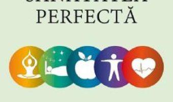 Cartea Sanatatea perfecta – Deepak Chopra (download, pret, reducere)
