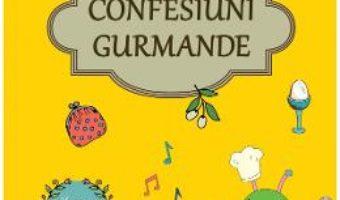 Cartea Confesiuni gurmande – Mihaela Bilic (download, pret, reducere)