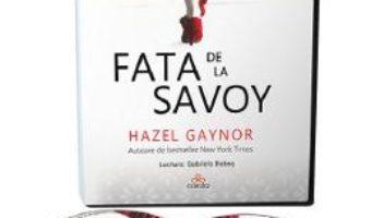Cartea Audiobook. Fata de la Savoy – Hazel Gaynor (download, pret, reducere)
