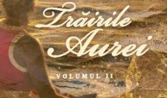 Cartea Trairile Aurei Vol.2 – Aura B. Lupu (download, pret, reducere)