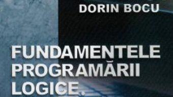 Cartea Fundamentele programarii logice. Initiere in Prolog – Dorin Bocu (download, pret, reducere)