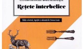 Cartea Retete interbelice – Constantin Bacalbasa (download, pret, reducere)