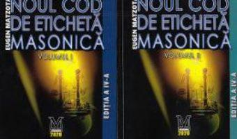 Cartea Noul cod de eticheta masonica Vol.1+2 – Eugen Matzota (download, pret, reducere)