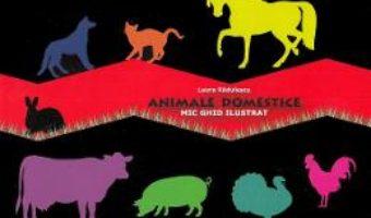 Cartea Animale domestice. Mic ghid ilustrat – Laura Radulescu (download, pret, reducere)