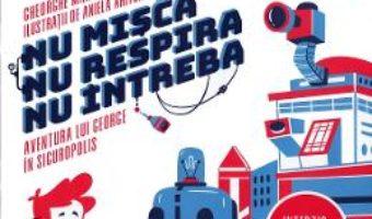 Cartea Nu misca, nu respira, nu intreba – Gheorghe Marian Neguta, Aniela Ariton (download, pret, reducere)