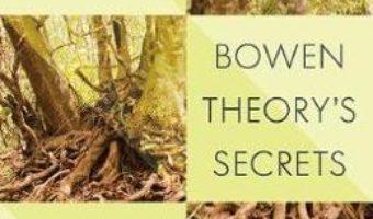 Cartea Bowen Theory's Secrets: Revealing the Hidden Life of Families – Michael E. Kerr (download, pret, reducere)