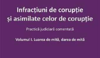 Cartea Infractiuni de coruptie si asimilate celor de coruptie – Vasile Coman (download, pret, reducere)