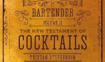 Cartea The Curious Bartender Volume II: The New Testament of Cocktails – Tristan Stephenson (download, pret, reducere)