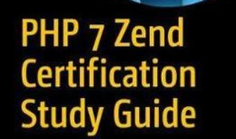 Cartea PHP 7 Zend Certification Study Guide: Ace the ZCE 2017-PHP Exam – Andrew Beak (download, pret, reducere)