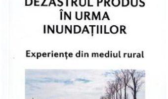 Cartea Dezastrul produs in urma inundatiilor – Anca Mihai (download, pret, reducere)