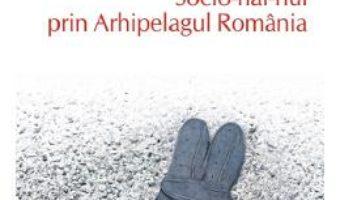 Cartea Socio-hai-hui prin Arhipelagul Romaniei – Vintila Mihailescu (download, pret, reducere)