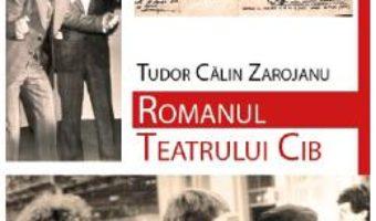 Cartea Romanul Teatrului Cib – Tudor Calin Zarojanu (download, pret, reducere)