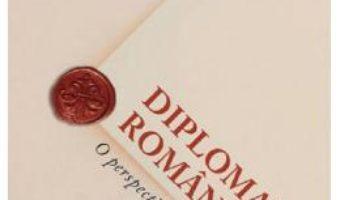 Cartea Diplomatia romana – Nicole Mot (download, pret, reducere)