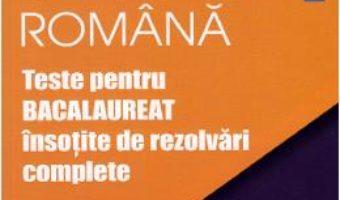 Cartea Limba romana. Teste pentru Bacalaureat insotite de rezolvari complete – Rodica Bogdan (download, pret, reducere)