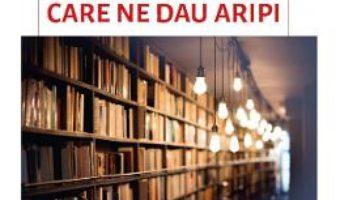 Cartea Cartile care ne dau aripi – Cristina Gavriluta, Dana Badulescu (download, pret, reducere)