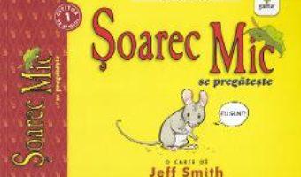Cartea Soarec Mic se pregateste – Jeff Smith (download, pret, reducere)