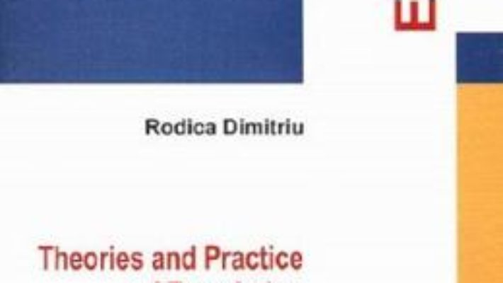 Cartea Theories and practice of translation – Rodica Dimitriu (download, pret, reducere)