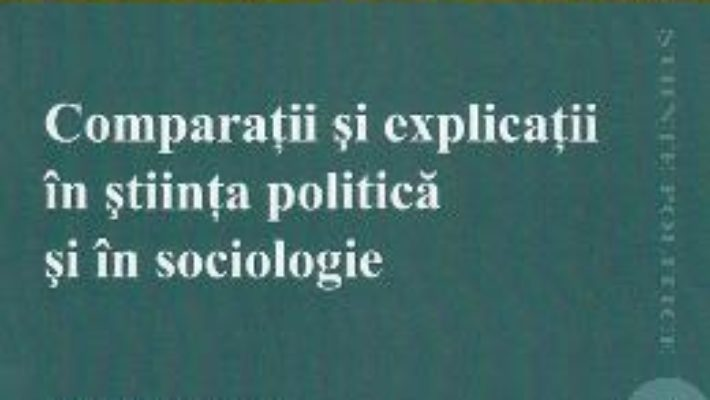 Cartea Comparatii si explicatii in stiinta politica si in sociologie – Mattei Dogan (download, pret, reducere)