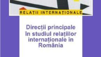Cartea Directii principale in studiul relatiilor internationale in Romania – Ruxandra Ivan (download, pret, reducere)