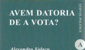 Cartea Avem datoria de a vota? – Alexandru Volacu (download, pret, reducere)