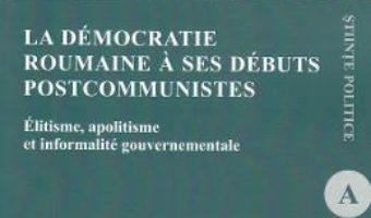 Cartea La democratie roumaine a ses debuts postcommunistes – Alexandra Alina Iancu (download, pret, reducere)