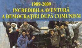 Cartea 1989-2009 Incredibila aventura a democratiei dupa comunism – Lavinia Stan, Lucian Turcescu (download, pret, reducere)