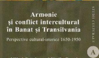 Cartea Armonie si conflict intercultural in Banat si Transilvania – Mihai Spariosu, Vasile Boari (download, pret, reducere)