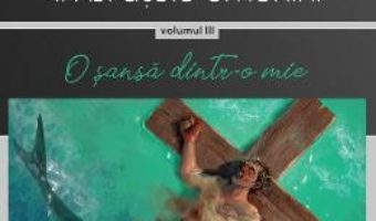 Cartea Ignoranta in bratele omenirii Vol.3: O sansa dintr-o mie – Gheorghe Virtosu (download, pret, reducere)