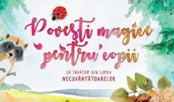 Cartea Povesti magice pentru copii – Andreea Potirniche (download, pret, reducere)