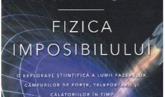 Cartea Fizica imposibilului – Michio Kaku (download, pret, reducere)