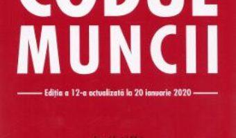 Cartea Codul muncii Ed.12 Act. la 20 ianuarie 2020 (download, pret, reducere)