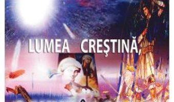 Cartea Lumea crestina, o lume in agonie – M. Horodniceanu (download, pret, reducere)
