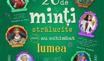 Cartea 20 de minti stralucite care au schimbat lumea. Istorii extraordinare – Chiara Cioni, Giovanni Abeille (download, pret, reducere)
