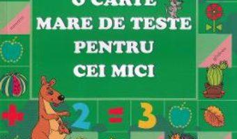 Cartea O carte mare de teste pentru cei mici 4-5 ani – S.E. Gavrina (download, pret, reducere)