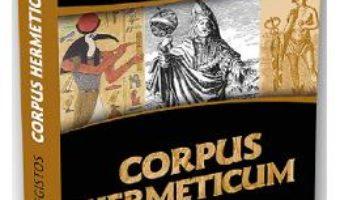 Cartea Corpus Hermeticum – Hermes Trismegistos (download, pret, reducere)